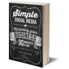 Simple Social Media: Marketing your BUSINESS in 30 minutes a day